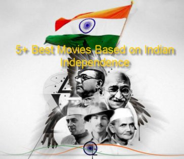 5+ Best Movies Based on Indian Independence