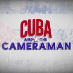 Cuba and the cameraman Netflix Documentary on Cuba